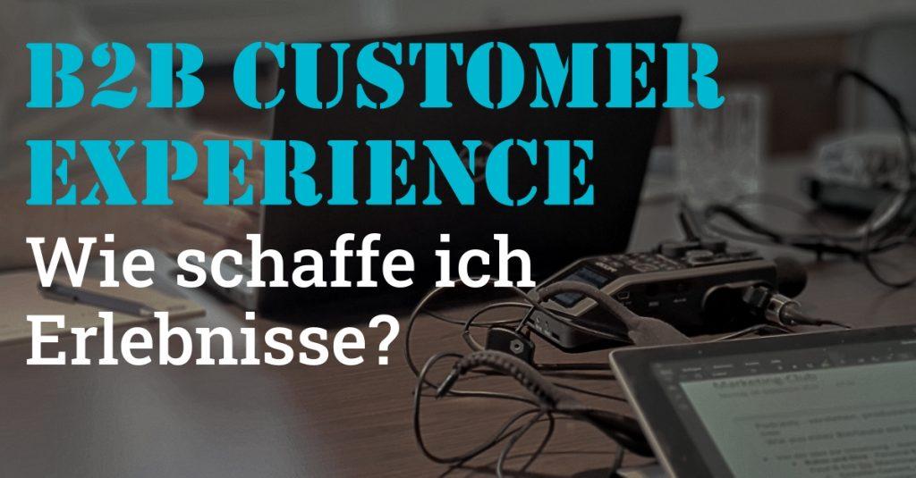 B2B Customer Experience - wie schaffe ich Erlebnisse?