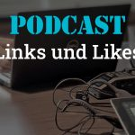 Podcast - Links und Likes