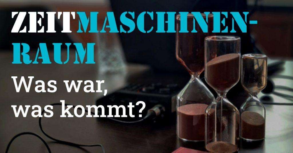 #99_Podcast_ZeitMaschinenraum - Ruekblick Ausblick