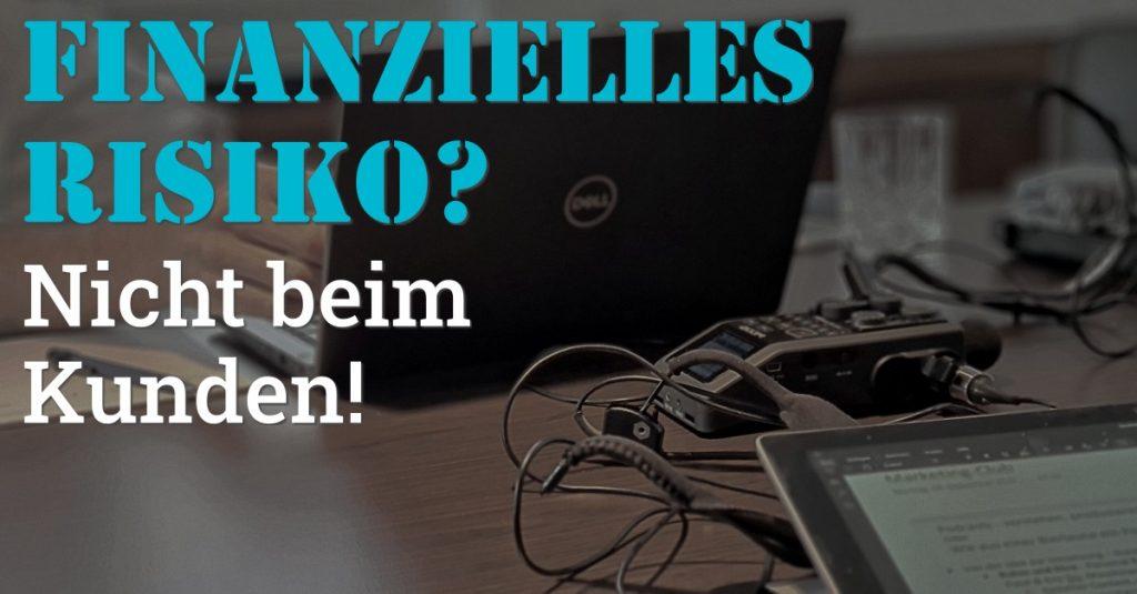 """Folge 122 des Podcasts """"Aus dem Maschinenraum für Marketing & Vertrieb"""": Finanzielles Risiko? Nicht beim Kunden"""