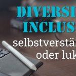 """Folge 138 des Podcasts """"Aus dem Maschinenraum für Marketing & Vertrieb"""": Diversity & Inclusion - selbstverständlich oder lukrativ?"""